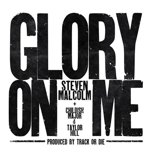 Steven Malcolm ft. Childish Major & Taylor Hill - Glory On Me