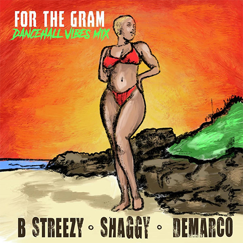B Streezy, Shaggy, & Demarco Release For The Gram (Dancehall Vibes Mix)