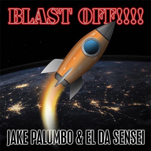 El Da Sensei & Jake Palumbo - Blast Off!!!