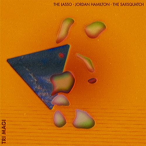 The Lasso, Jordan Hamilton & The Saxsquatch - Tri Magi