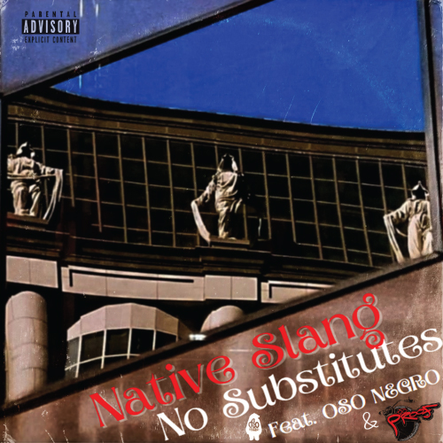 Native Slang ft. Oso Negro & Dj Proof - No Substitutions