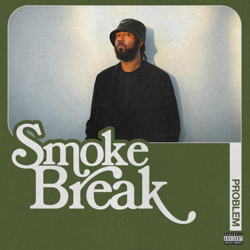 Problem debuts introspective 4-track playlist Smoke Break