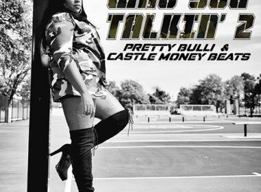 Pretty Bulli & Castle Money Beats - Who You Talkin' 2